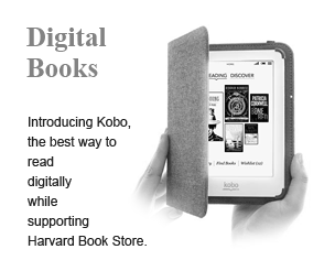 Digital Books: Introducing Kobo--the best way to read digitally while supporting Harvard Book Store.